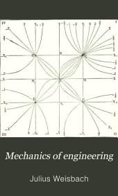 Mechanics of Engineering: Theoretical Mechanics, with an Introduction to the Calculus. Designed as a Textbook for Technical Schools and Colleges, and for the Use of Engineers, Architects, Etc