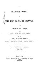The Practical Works of the Rev. Richard Baxter: With a Life of the Author, and a Critical Examination of His Writings, Volume 17