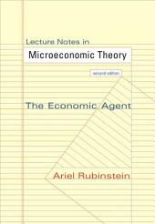 Lecture Notes in Microeconomic Theory: The Economic Agent, Edition 2