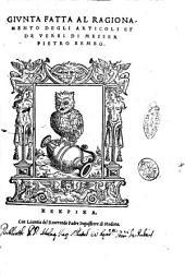 Giunta fatta al ragionamento degli articoli et de verbi di messer Pietro Bembo