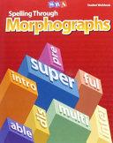 Spelling Through Morphographs, Student Workbook