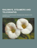 Railways, Steamers and Telegraphs; a Glance at Their Recent Progress and Present State
