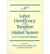 Labor and Democracy in the Transition to a Market System: A U.S.-post Soviet Dialogue