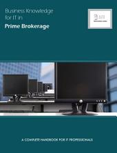 Business Knowledge for IT in Prime Brokerage: A Complete Handbook for IT Professionals