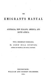 The emigrant's manual: Australia, New Zealand, America, and South Africa : with a preliminary dissertation