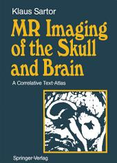 MR Imaging of the Skull and Brain: A Correlative Text-Atlas