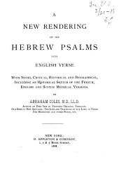 A New Rendering of the Hebrew Psalms Into English Verse: With Notes, Critical, Historical and Biographical, Including an Historical Sketch of the French, English and Scotch Metrical Versions