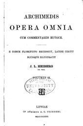 Archimedis Opera omnia: cum commentariis Eutocii. E codice florentino recensuit, Volume 3
