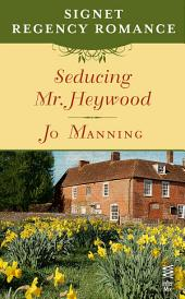 Seducing Mr. Heywood: Signet Regency Romance (InterMix)