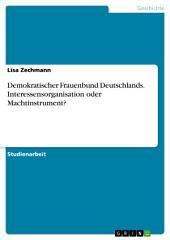 Demokratischer Frauenbund Deutschlands. Interessensorganisation oder Machtinstrument?