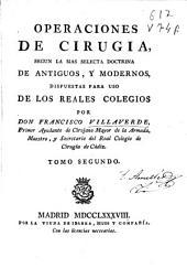 Operaciones de cirugía: según la más selecta doctrina de antiguos, y modernos, dispuestas para uso de los Reales Colegios
