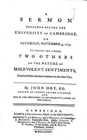 A Sermon Preached Before the University of Cambridge, on Saturday, November 5, 1774: To which are Added, Two Others on the Nature of Malevolent Sentiments, ... By John Hey, ...
