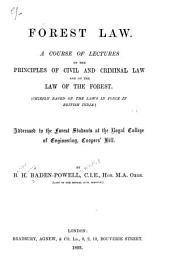 Forest Law: A Course of Lectures on the Principles of Civil and Criminal Law and on the Law of the Forest, Chiefly Based on the Laws in Force in British India, Addressed to the Forest Students at the Royal College of Engineering, Coopers' Hill