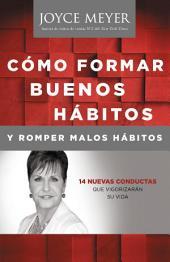 Cómo Formar Buenos Hábitos y Romper Malos Hábitos: 14 Nuevas Conductas que Vigorizarán su vida