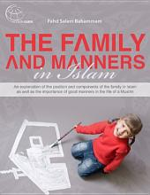 The Family and Manners in Islam: An explanation of the position and components of the family in Islam as well as the importance of good manners in the life of a Muslim