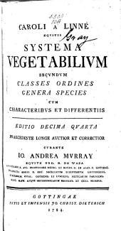 Caroli a Linné eqvitis Systema vegetabilivm: secvndvm classes ordines genera species cvm characteribvs et differentiis