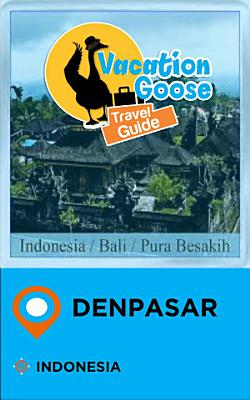 Vacation Goose Travel Guide Denpasar Indonesia PDF