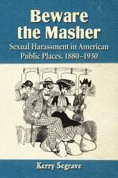 Beware the Masher: Sexual Harassment in American Public Places, 1880-1930