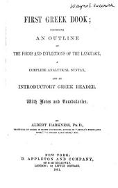 First Greek book: comprising an outline of the forms and inflections of the language, a complete analytical syntax, and an introductory Greek reader. With notes and vocabularies