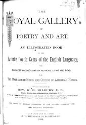 The Royal Gallery of Poetry and Art: An Illustrated Book of the Favorite Poetic Gems of the English Language : the Choicest Productions of Authors, Living and Dead, for the Uncrowned Kings and Queens of American Homes