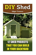 DIY Shed Plans 12 Shed Projects That You Can Build in Your Backyard