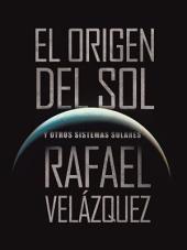 EL ORIGEN DEL SOL: Y OTROS SISTEMAS SOLARES