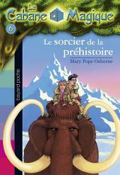 La Cabane Magique, Tome 6: Le sorcier de la préhistoire