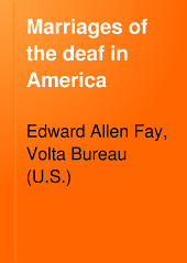 Marriages of the Deaf in America: An Inquiry Concerning the Results of Marriages of the Deaf in America