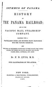 Isthmus of Panama: History of the Panama Railroad; and of the Pacific Mail Steamship Company. Together with a Traveller's Guide and Business Man's Hand-book for the Panama Railroad and the Lines of Steamships Connecting it with Europe, the United States, the North and South Atlantic and Pacific Coasts, China, Australia, and Japan