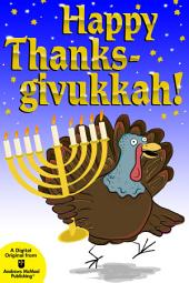 Happy Thanksgivukkah!: Celebrate the Hybrid Holiday—Trivia, Jokes, Games, Recipes, Cartoons