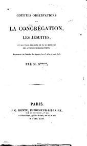 Courtes observations sur la congrégation, les Jésuites, et les trois discours de M. le ministre des affaires ecclésiastiques prononcés à la Chambre des députés, les 25, 26 et 27 mai 1826