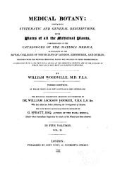 Medical Botany: Containing Systematic and General Descriptions, with Plates of All the Medicinal Plants, Comprehended in the Catalogues of the Materia Medica, as Published by the Royal Colleges of Physicians of London, Edinburg, and Dublin, Volume 2