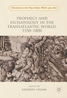 Prophecy and Eschatology in the Transatlantic World  1550   1800 PDF