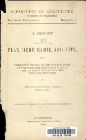 A Report on Flax, Hemp, Ramie, and Jute: With Considerations Upon Flax and Hemp Culture in Europe, a Report on the Ramie Machine Trials of 1889 in Paris, and Present Status of Fiber Industries in the United States