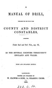 A manual of drill, prepared for the use of the county and district constables, appointed under 2nd and 3rd Vict., cap. 93, in the several counties throughout England and Wales [selections, made by W.C. Harris, from Field exercise and evolutions of infantry].