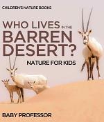 Who Lives In The Barren Desert? Nature for Kids | Children's Nature Books