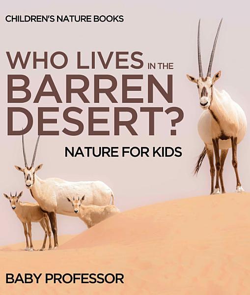 Who Lives In The Barren Desert Nature For Kids Childrens Nature Books