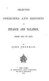 Selected Speeches and Reports on Finance and Taxation, from 1859 to 1878
