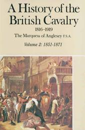 A History of the British Cavalry 1816-1919: Volume 2: 1851-1871