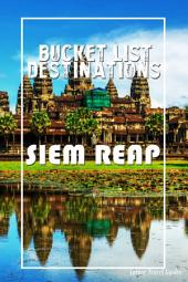 Bucket List Destinations - Siem Reap: Must-see attractions, wonderful hotels, excellent restaurants, valuable tips and so much more!