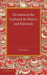 Elevation In The Eucharist Its History And Rationale Book PDF
