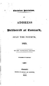 Christian Patriotism: An Address Delivered at Concord, July the Fourth, 1825. ...
