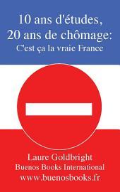 10 Ans d'Etudes, 20 Ans de Chômage: C'Est Ca La Vraie France: Comment la France empeche les gens de travailler