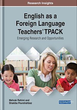 English as a Foreign Language Teachers  TPACK  Emerging Research and Opportunities PDF