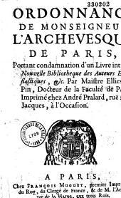 Ordonnance de monseigneur l'archevesque de Paris, portant condamnation d'un livre intitulé Nouvelle Bibliotheque des auteurs ecclesiastiques, etc.. Par maistre Ellies du Pin...