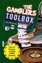 The Gambler's Toolbox: How to Become a Highly Skilled Gambler