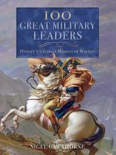100 Great Military Leaders: History's Greatest Masters of Warfare