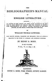 The Bibliographer's Manual of English Literature: Containing an Account of Rare, Curious, and Useful Books, Published in Or Relating to Great Britain and Ireland, from the Invention of Printing; with Bibliographical and Critical Notices, Collations of the Rarer Articles, and the Prices at which They Have Been Sold, Volume 5