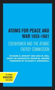 Atoms for Peace and War  1953 1961 Book