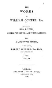 The Works of William Cowper, Esq., Comprising His Poems, Correspondence, and Translations: With a Life of the Author, Volume 3